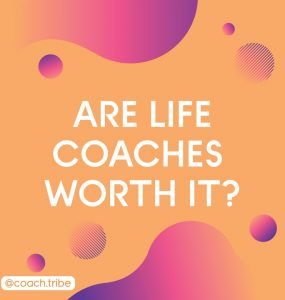 Are life coaches worth it?